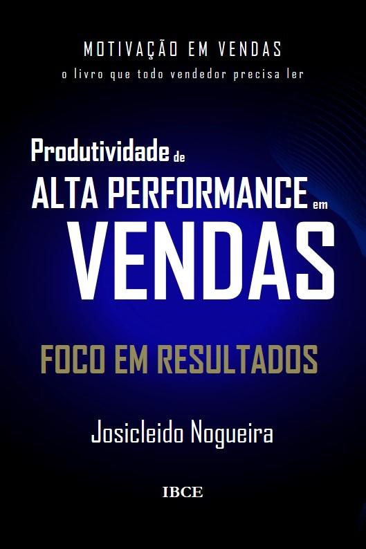 Livro Produtividade de Alta Performance em Vendas de Josicleido Nogueira