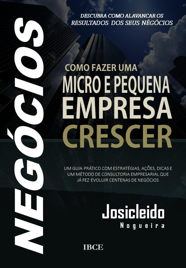 Livro - Como Fazer um Micro e Pequena Empresa Crescer - 2ª Edição - Josicleido Nogueira